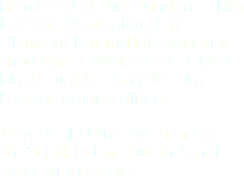 Premiered at 2003 Sundance Film Festival. Also featured at Clermont-Ferrand International Short Film Festival, STARZ Denver Film Festial, Los Angeles Film Festival, among others. 15-year-old Olive has a crush. She'd talk to him, but she's not great with people.
